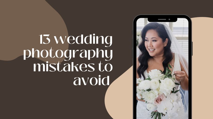 Top 13 Wedding Photography Mistakes to Avoid